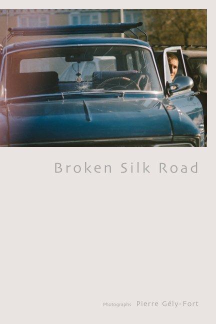 Ver Broken Silk Road por Pierre Gély-Fort