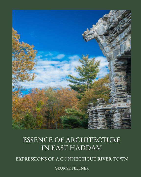 View Essence of Architecture in East Haddam: Expressions of a Connecticut River Town by George Fellner