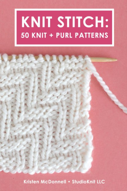 View Knit Stitch: 50 Knit + Purl Patterns by Kristen McDonnell
