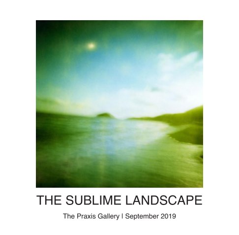 View The Sublime Landscape by The Praxis Gallery
