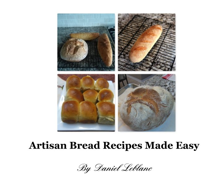 Ver Artisan Bread Recipes Made Easy por Daniel Leblanc