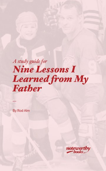 View A study guide for Nine Lessons I Learned from My Father by Rod Alm