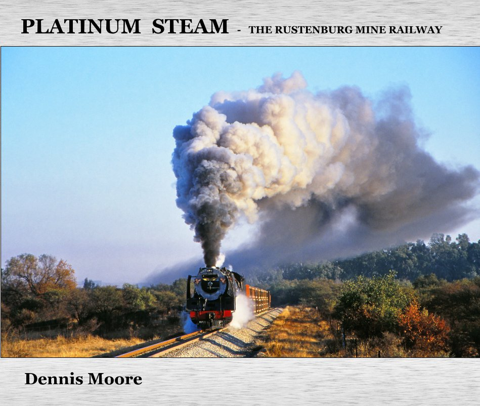 View Platinum Steam - The Rustenburg Mine Railway by Dennis Moore