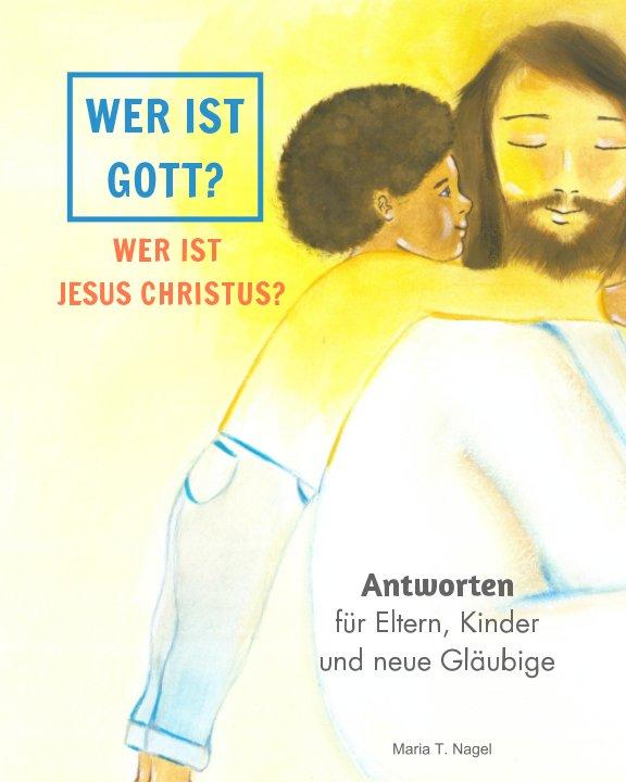 Ver DEUTSCH/GERMAN - Wer ist Gott? Wer ist Jesus Christus? por Maria T. Nagel
