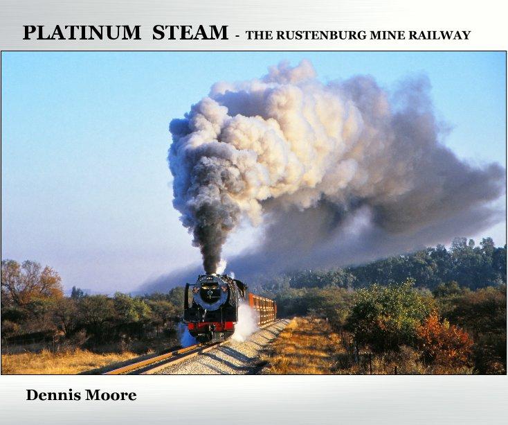 View Platinum Steam - The Rustenburg Mine Railway by Dennis Moore
