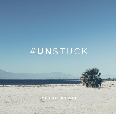Ver #UNstuck por Michael Kobrin