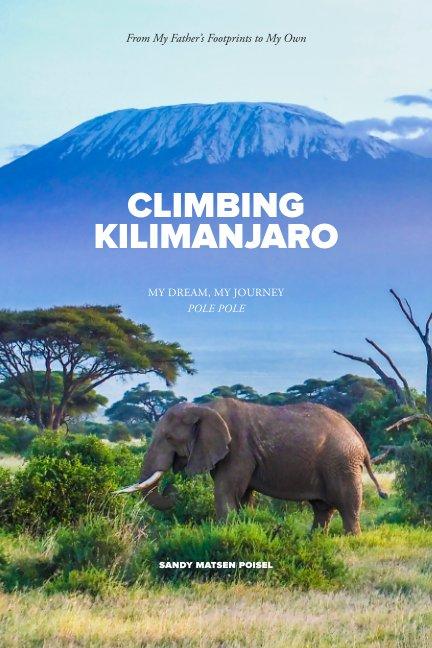 View Climbing Kilimanjaro by Sandy Matsen Poisel