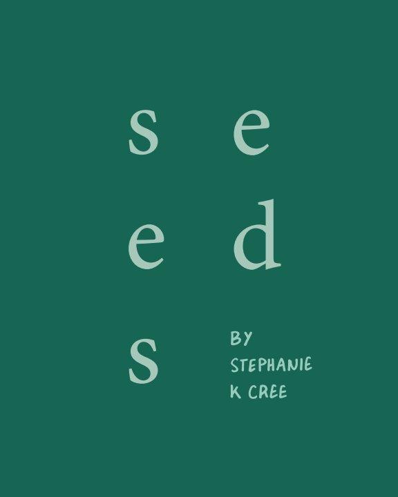 View Seeds by Stephanie K Cree