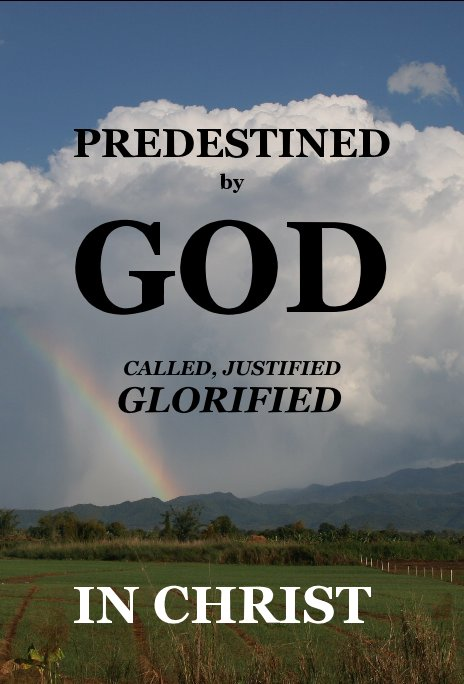 View PREDESTINED by GOD by for the praise of Jesus