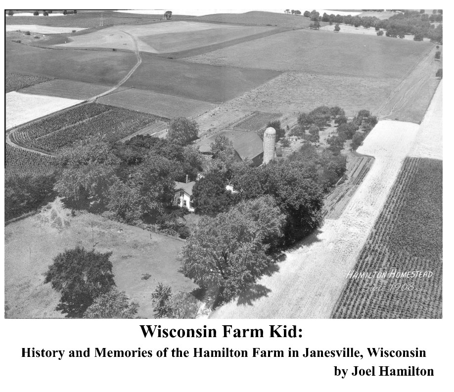 View Wisconsin Farm Kid: History and Memories of the Hamilton Farm in Janesville, Wisconsin by Joel Hamilton