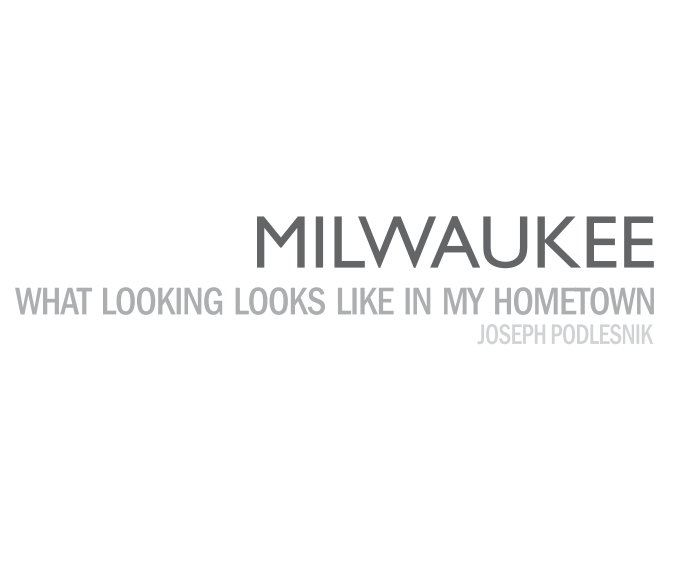 View Milwaukee: What Looking Looks Like In My Hometown by Joseph Podlesnik