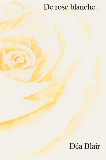 View De rose blanche ... by Déa Blair