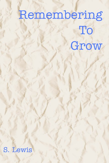 View Remembering To Grow by S. Lewis