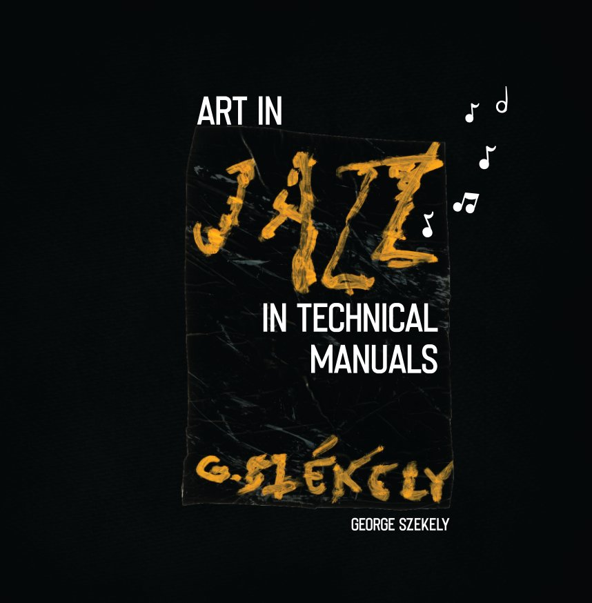 View Art as Jazz in Technical Manuals by George Szekely