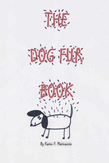 View The Dog Fur Book by Karen F. Marinaccio