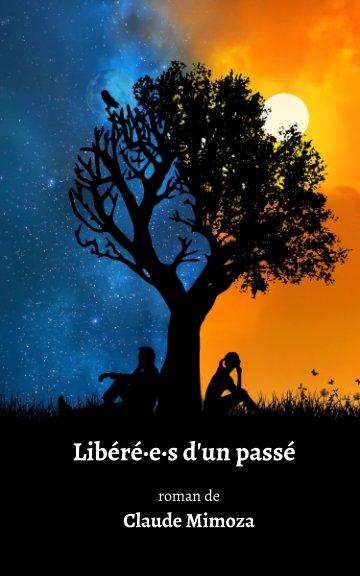 View Libéré·e·s d'un passé by Claude Mimoza