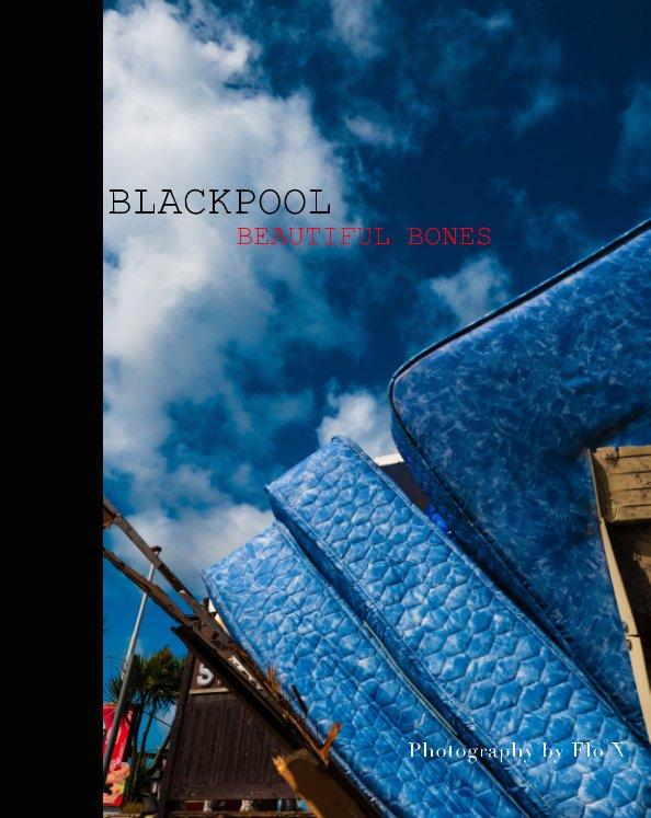 View BLACKPOOL: Beautiful Bones by FLO X