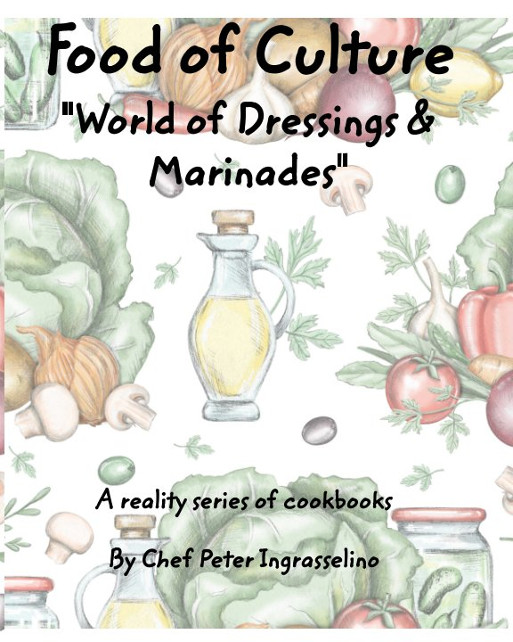"""View Food of Culture """"World of Dressings and Marinades"""" by Peter Ingrasselino"""
