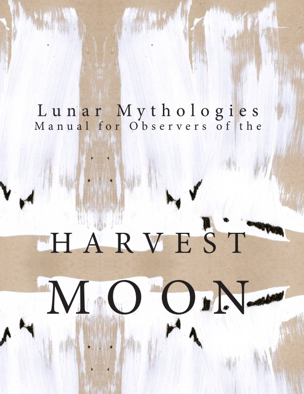 View Lunar Mythologies: Manual for Observers of the Harvest Moon by Female Background