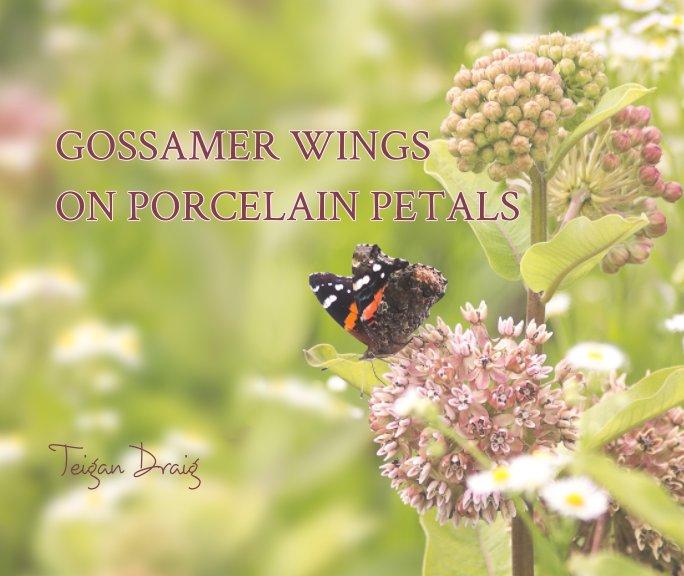 View Gossamer Wings On Porcelain Petals by Teigan Draig