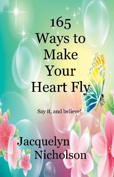 View 165 Ways to Make Your Heart Fly by Jacquelyn Nicholson