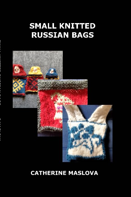 View Small Russian Bags by Catherine Maslova