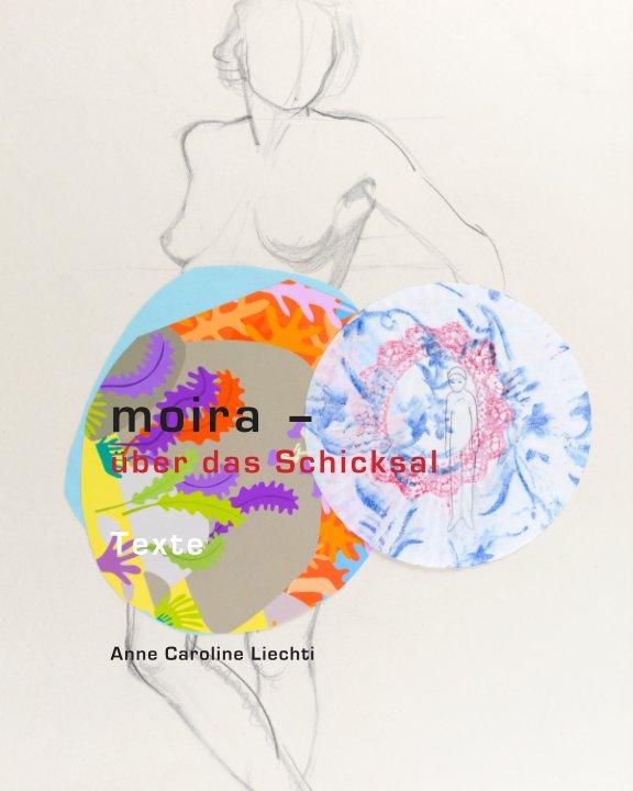 moira - über das Schicksal Texte nach Anne Caroline Liechti anzeigen