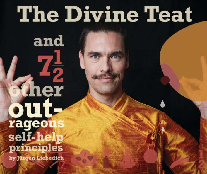 View The Divine Teat and 7 1/2 other outrageous self-help principles by Jürgen Liebedich