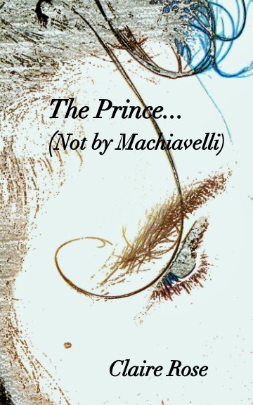 View The prince - not by Machiavelli by Claire Rose