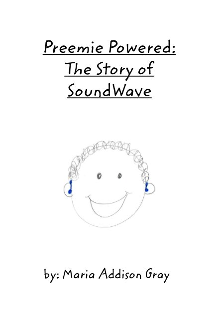 View Preemie Powered: The Story of SoundWave by Maria Addison Gray