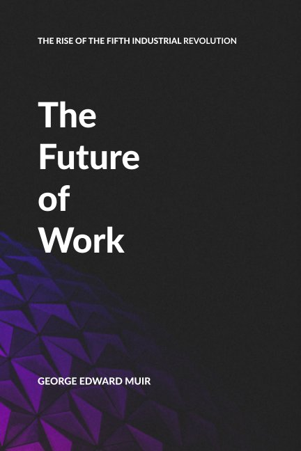 View The Future of Work by George Edward Muir