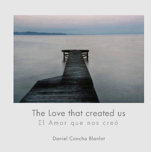Ver The Love that created us por Daniel Concha Blanlot
