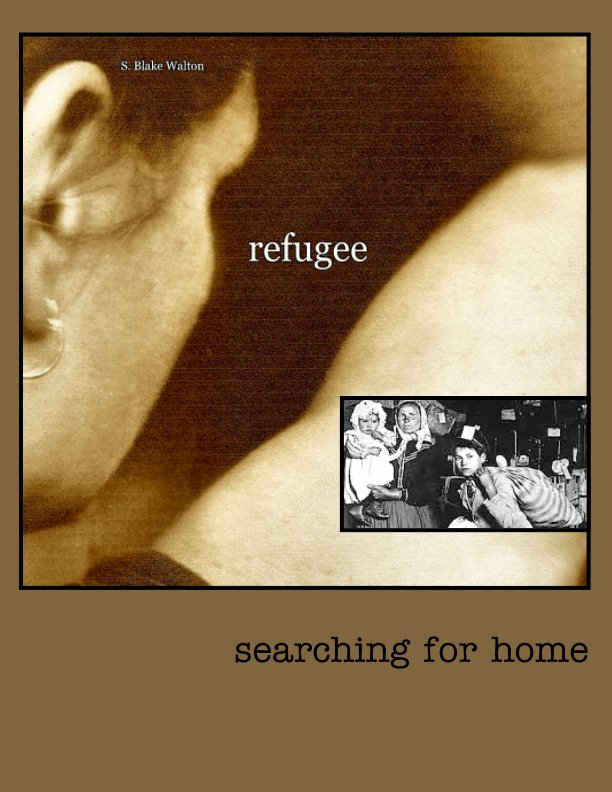 View Refugee: Searching for Home by S. Blake Walton