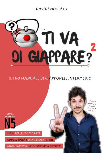 View TI VA DI GIAPPARE? 2 - il tuo manuale di giapponese intermedio (adatto anche al JLPT N5) by Davide Moscato