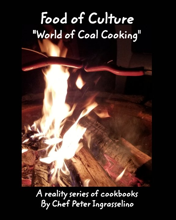 """View Food of Culture """"World of Coal Cooking"""" by Peter Ingrasselino"""