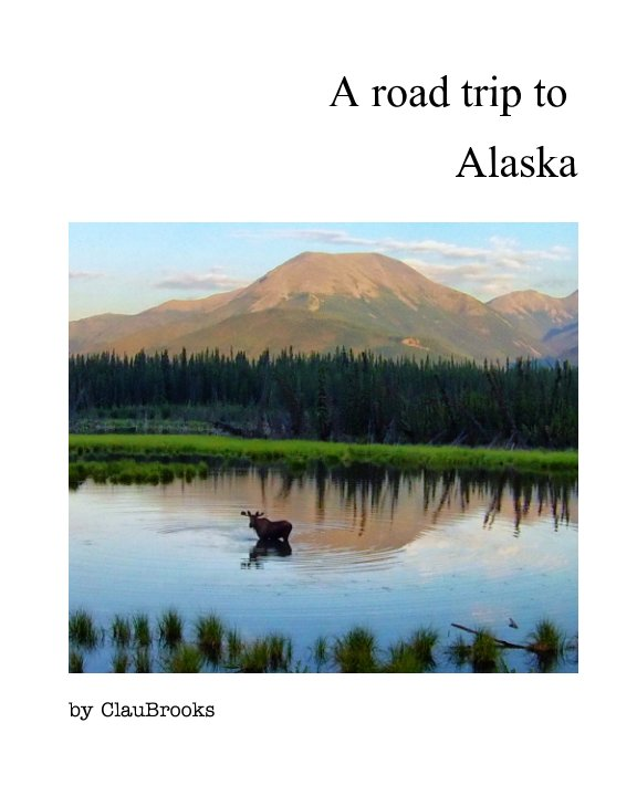 View A road trip to Alaska by Claudia Ferreira Brooks