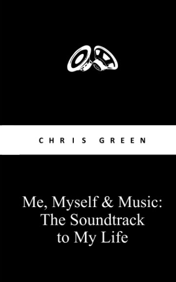 View Me, Myself and Music: The Soundtrack to My Life by Chris Green