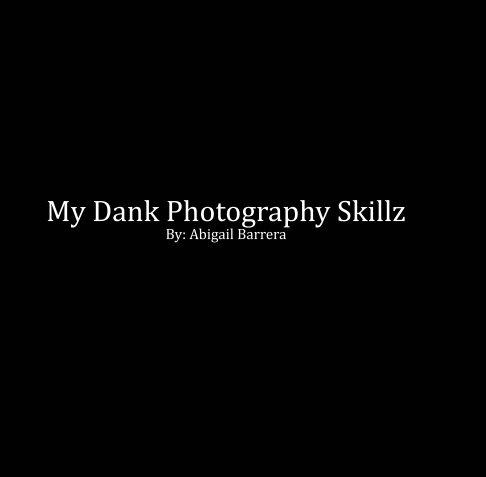 View My Dank Photography Skillz by Abigail C. Barrera