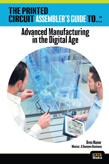 View The Printed Circuit Assembler's Guide to--Advanced Manufacturing in the Digital Age by Oren Manor
