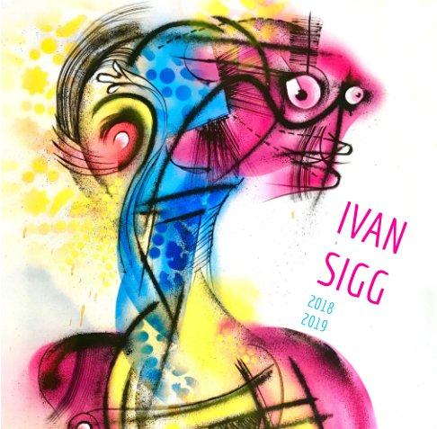 View Ivan Sigg 2018 2019 by Ivan Sigg