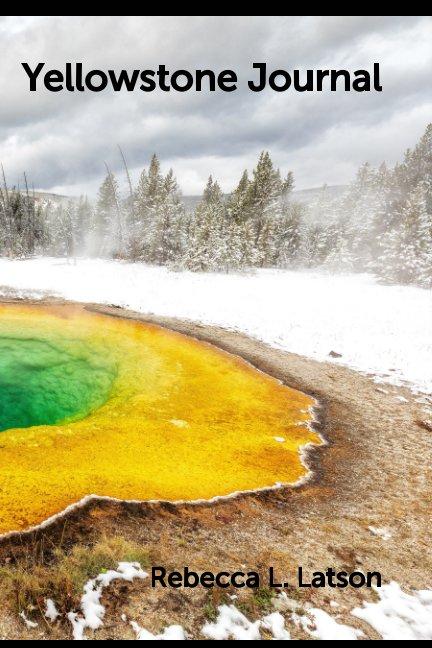 View Yellowstone Journal by Rebecca L. Latson