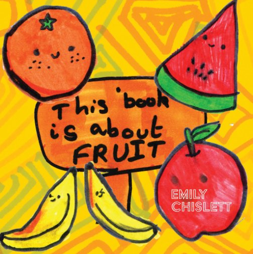 View This book is about Fruit by Emily Chislett