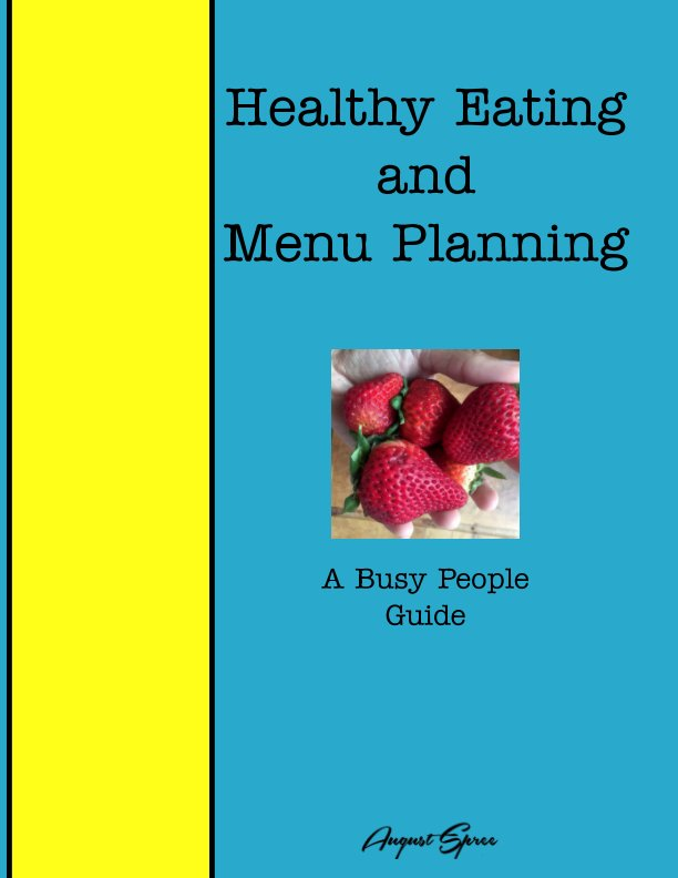 View Healthy Eating and Menu Planning For Busy People by August Spree