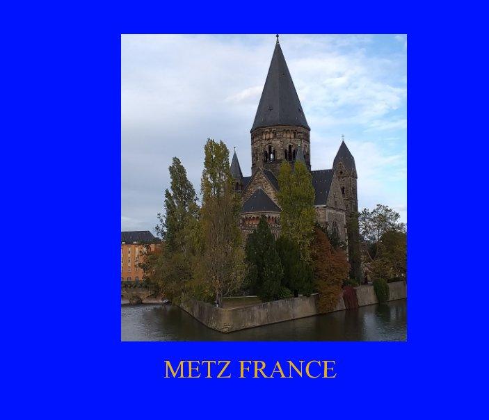 View Metz  historic town in France by Julie Harpum