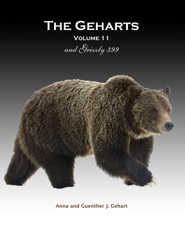 View The Geharts Volume 11 and Grizzly 399 Anna and Guenther J. Gehart by Anna and Guenther J. Gehart