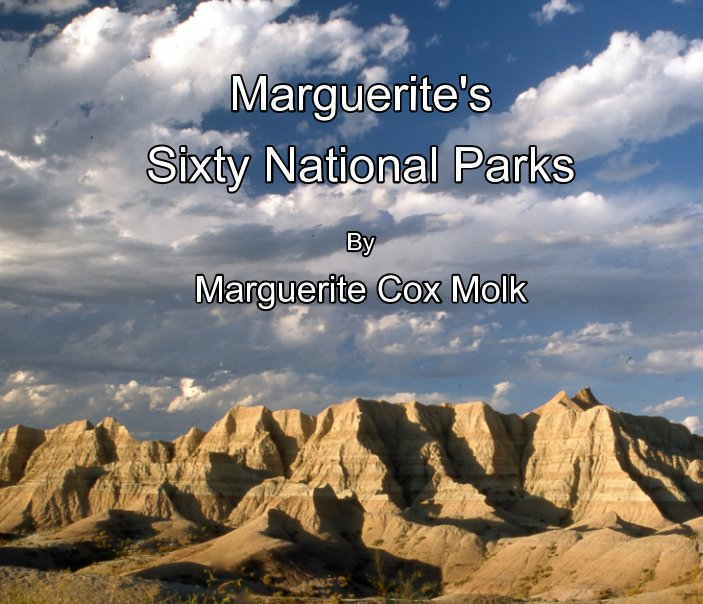 View Marguerite's Sixty National Parks by Marguerite Cox Molk