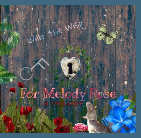 View For Melody Rose - A Trilogy by Willo the Wisp