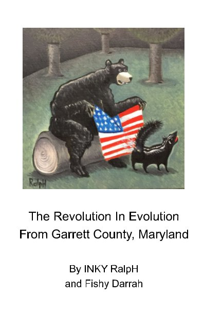 View The Revolution In Evolution From Garrett County, Maryland by INKY RalpH and Fishy Darrah
