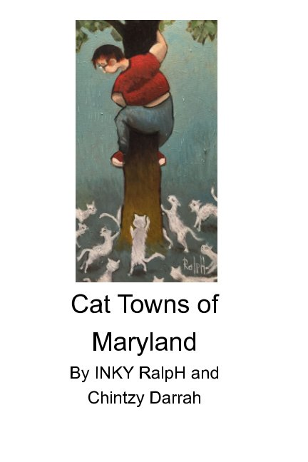 View Cat Towns of Maryland by INKY RalpH and Chintzy Darrah