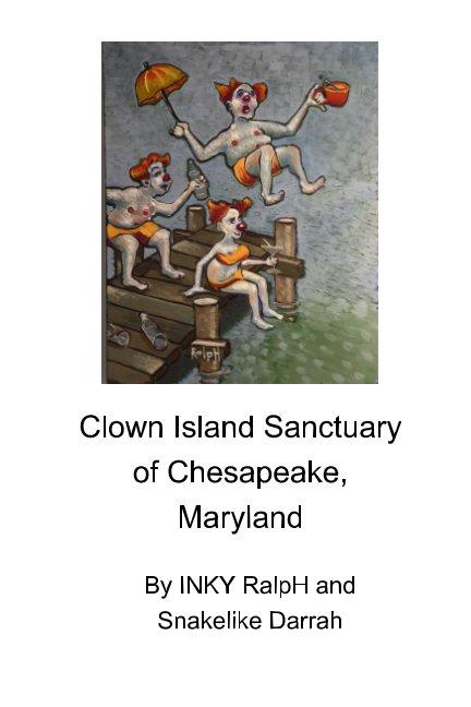 View Clown Island Sanctuary of Chesapeake, Maryland by INKY RalpH Snakelike Darrah